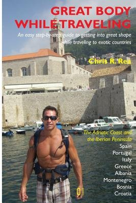 Great Body While Traveling - Learn How to Get Into and Stay in Shape While Traveling to Exotic Countries and Enjoyng Cultural...
