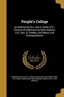 People's College - An Address by REV. Asa D. Smith, D.D.; Portions of Addresses by Mark Hopkins, D.D., Hon. H. Greeley,...