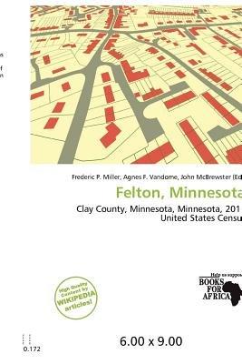 Felton, Minnesota (Paperback): Frederic P. Miller, Agnes F. Vandome, John McBrewster
