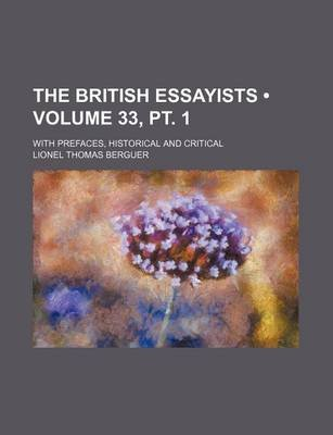 The British Essayists (Volume 33, PT. 1); With Prefaces, Historical and Critical (Paperback): Lionel Thomas Berguer