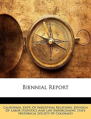Biennial Report (Paperback): Historical Society of Colorado State Historical Society of Colorado, California Dept of Industrial...