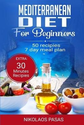 Mediterranean Diet for Beginners - A complete Guide. More than 50 Recipes, Healty and Easy to make: Breakfast, Lunch and...