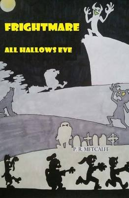Frightmare - All Hallows Eve (Paperback): P R Metcalfe