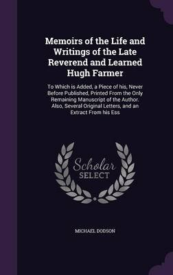 Memoirs of the Life and Writings of the Late Reverend and Learned Hugh Farmer - To Which Is Added, a Piece of His, Never Before...