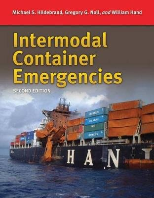 Intermodal Container Emergencies (Paperback, 2nd Revised edition): Michael S. Hildebrand, Gregory G. Noll, Bill Hand