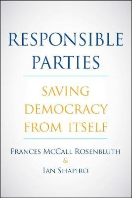 Responsible Parties - Saving Democracy from Itself (Hardcover): Frances McCall Rosenbluth, Ian Shapiro