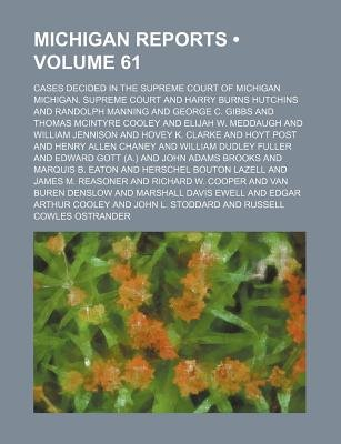 Michigan Reports (Volume 61); Cases Decided in the Supreme Court of Michigan (Paperback): Michigan. Supreme Court