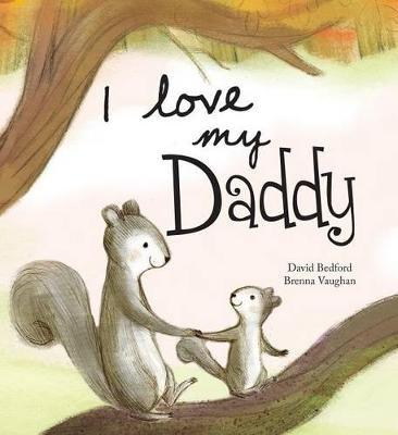 I Love My Daddy (Hardcover): David Bedford