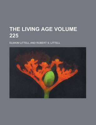 The Living Age Volume 225 (Paperback): United States General Accounting Office, Eliakim Littell
