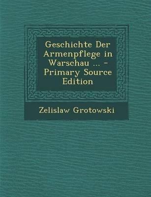 Geschichte Der Armenpflege in Warschau ... (English, Polish, Paperback): Zelislaw Grotowski