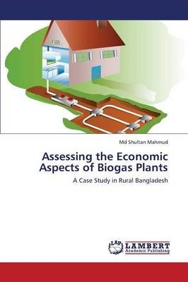 Assessing the Economic Aspects of Biogas Plants (Paperback): Mahmud Md Shultan