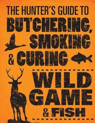 The Hunter's Guide to Butchering, Smoking and Curing Wild Game and Fish (Paperback): Philip Hasheider