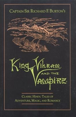 "Captain Sir Richard F.Burton's ""King Vikram and the Vampire - Classic Hindu Tales of Adventure, Magic and Romance""..."