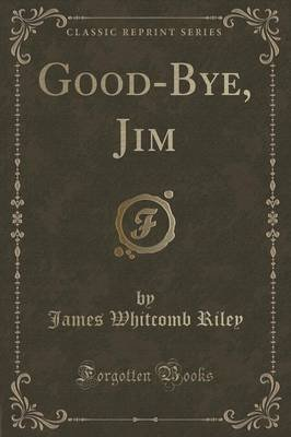 Good-Bye, Jim (Classic Reprint) (Paperback): James Whitcomb Riley