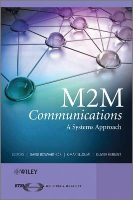 M2M Communications - A Systems Approach (Hardcover, Revised): David Boswarthick, Omar Elloumi, Olivier Hersent