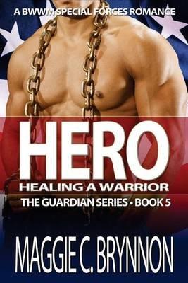 Hero - Healing a Warrior, Book 5: A Bwwm Interracial Military Romance (Paperback): Maggie C Brynnon