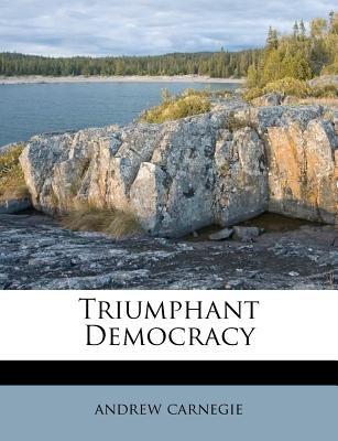 Triumphant Democracy (Paperback): Andrew Carnegie