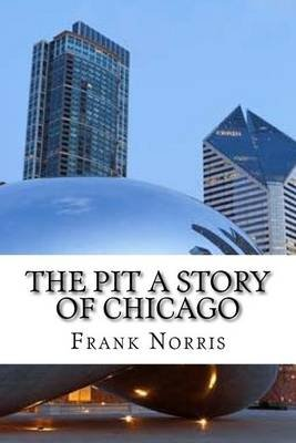 The Pit, a Story of Chicago (Paperback): Frank Norris