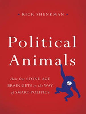 Political Animals - How Our Stone-Age Brain Gets in the Way of Smart Politics (Standard format, CD, Unabridged): Rick Shenkman