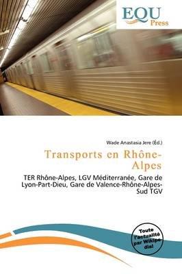 Transports En Rh Ne-Alpes (French, Paperback): Wade Anastasia Jere