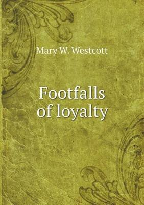 Footfalls of Loyalty (Paperback): Mary W. Westcott