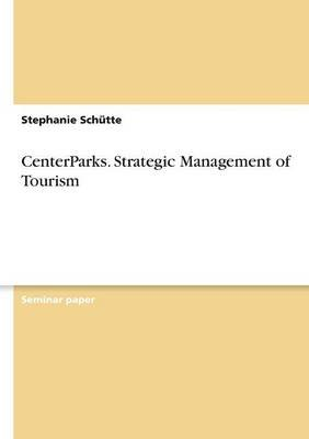 Centerparks. Strategic Management of Tourism (Paperback): Stephanie Schutte