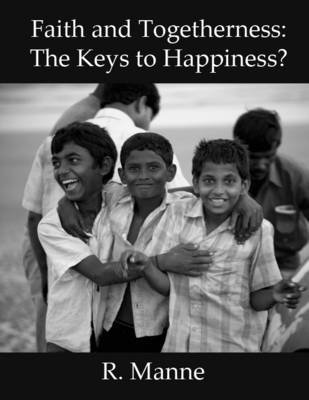 Faith and Togetherness: The Keys to Happiness? (Electronic book text): R. Manne