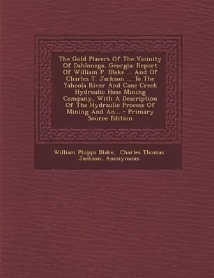 The Gold Placers of the Vicinity of Dahlonega, Georgia - Report of William P. Blake ... and of Charles T. Jackson ... to the...