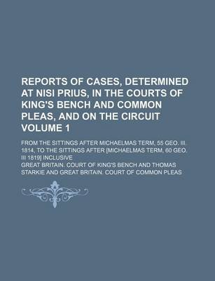 Reports of Cases, Determined at Nisi Prius, in the Courts of King's Bench and Common Pleas, and on the Circuit Volume 1;...