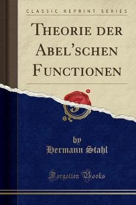 Theorie Der Abel'schen Functionen (Classic Reprint) (German, Paperback): Hermann Stahl