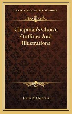 Chapman's Choice Outlines and Illustrations (Hardcover): James B. Chapman