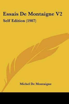 Essais De Montaigne V2 - Self Edition (1907) (French, Paperback): Michel Montaigne