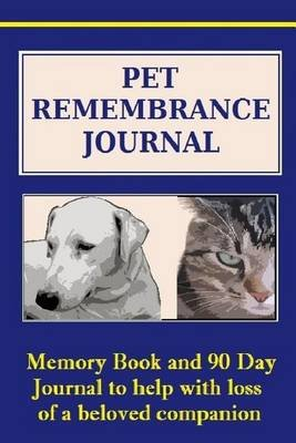 Pet Remembrance Journal - Pet Memory Book and 90 Day Journal - Pet Journal Will Capture All of Those Lovable, Funny and...