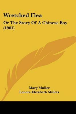 Wretched Flea - Or the Story of a Chinese Boy (1901) (Paperback): Mary Muller, Lenore Elizabeth Mulets