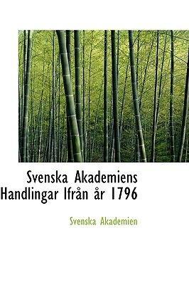 Svenska Akademiens Handlingar Ifr N R 1796 (Paperback): Svenska Akademien