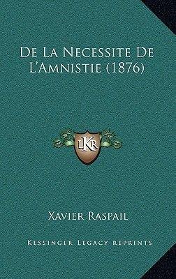 de La Necessite de L'Amnistie (1876) (French, Hardcover): Xavier Raspail