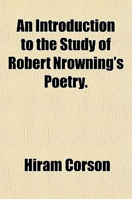 An Introduction to the Study of Robert Nrowning's Poetry. (Paperback): Hiram Corson, Ll.D.,, Hiram Corson