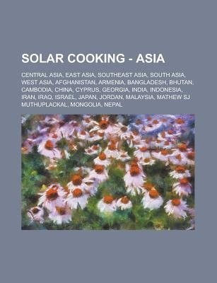Solar Cooking - Asia - Central Asia, East Asia, Southeast Asia, South Asia, West Asia, Afghanistan, Armenia, Bangladesh,...