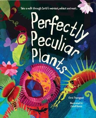 Perfectly Peculiar Plants - Take a Walk through Earth's Weirdest, Wildest and Most... (Hardcover): Chris Thorogood