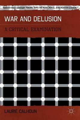 War and Delusion: A Critical Examination (Electronic book text): Laurie Calhoun