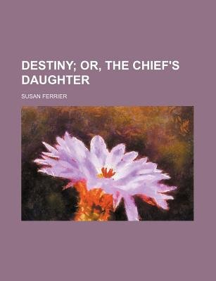 Destiny (Volume 3); Or, the Chief's Daughter (Paperback): Susan Ferrier