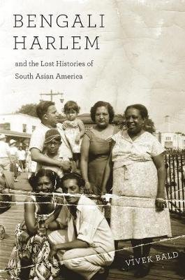 Bengali Harlem and the Lost Histories of South Asian America (Paperback): Vivek Bald