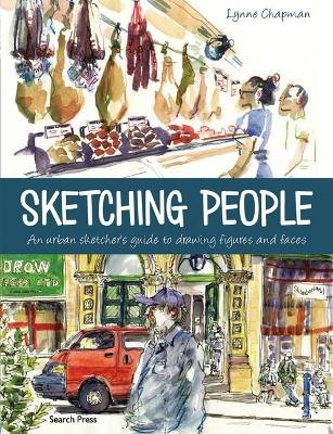 Sketching People - An Urban Sketcher's Guide to Drawing Figures and Faces (Paperback): Lynne Chapman