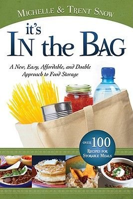 It's in the Bag - A New, Easy, Affordable, and Doable Approach to Food Storage (Paperback): Michelle Snow, Trent Snow
