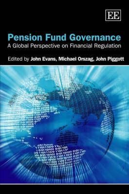 Pension Fund Governance - A Global Perspective on Financial Regulation (Hardcover): John Evans, Michael Orszag, John Piggott