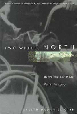Two Wheels North - Cycling the West Coast in 1909 (Paperback, 1st ed): Evelyn McDaniel Gibb