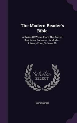 The Modern Reader's Bible - A Series of Works from the Sacred Scriptures Presented in Modern Literary Form, Volume 20...