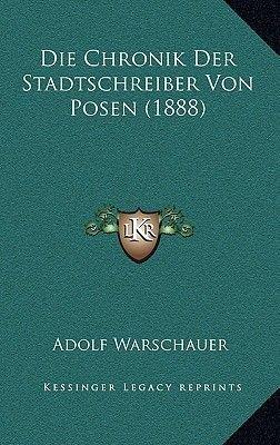 Die Chronik Der Stadtschreiber Von Posen (1888) (German, Paperback): Adolf Warschauer