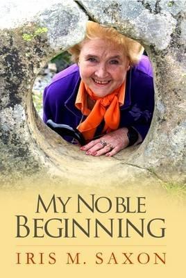 My Noble Beginning (Paperback): Iris M. Saxon