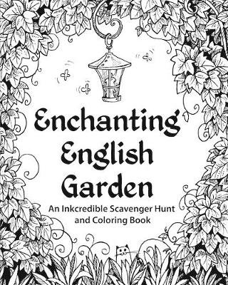 Enchanting English Garden - An Inkcredible Scavenger Hunt and Coloring Book (Paperback): H R Wallace Publishing